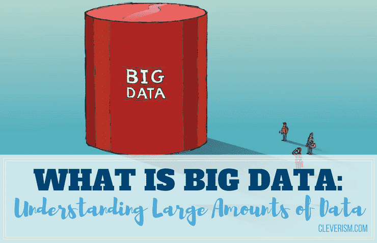 What is Big Data: Understanding Large Amounts of Data