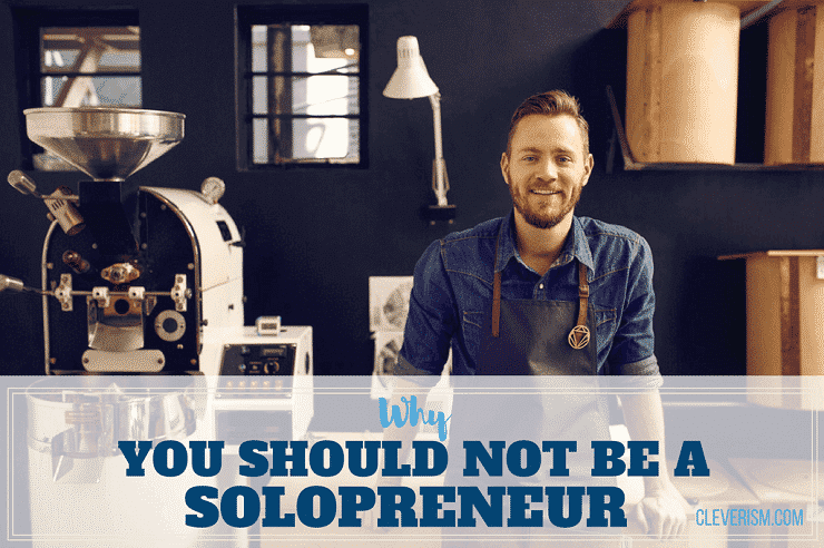 Why You Should Not Be a Solopreneur