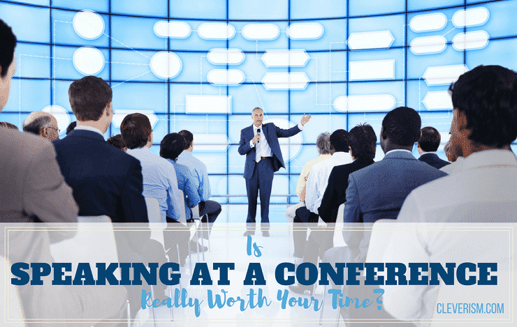 Is Speaking At A Conference Really Worth Your Time?