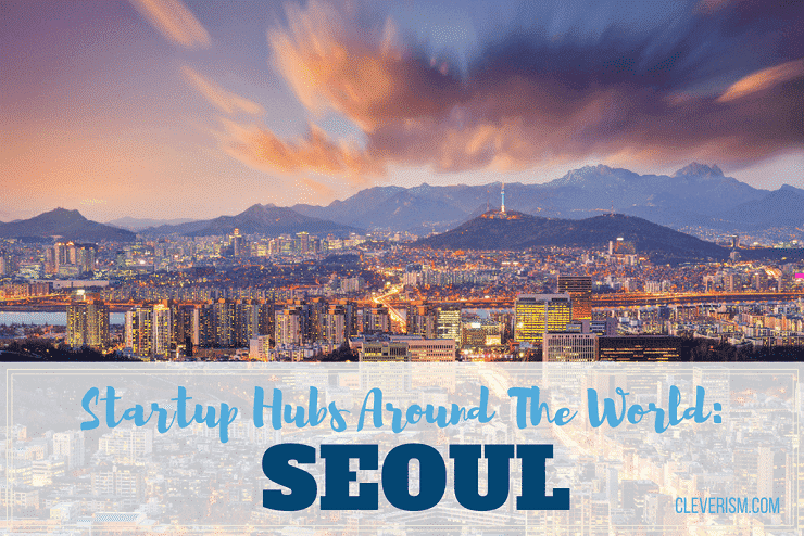 Startup Hubs Around The World: Seoul