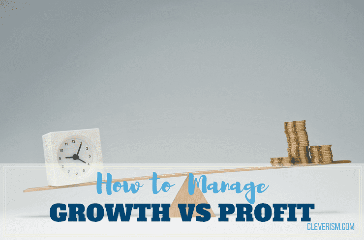 How To Manage Growth Versus Profit