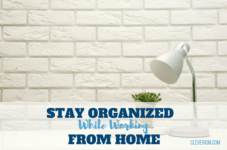 Stay organized while working from home for How to stay organized at home