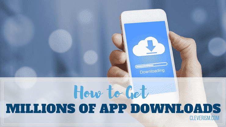 How to Get Millions of App Downloads