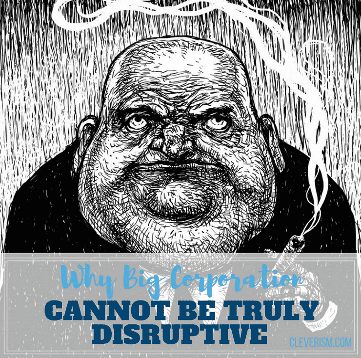 Why Big Corporation Cannot Be Truly Disruptive