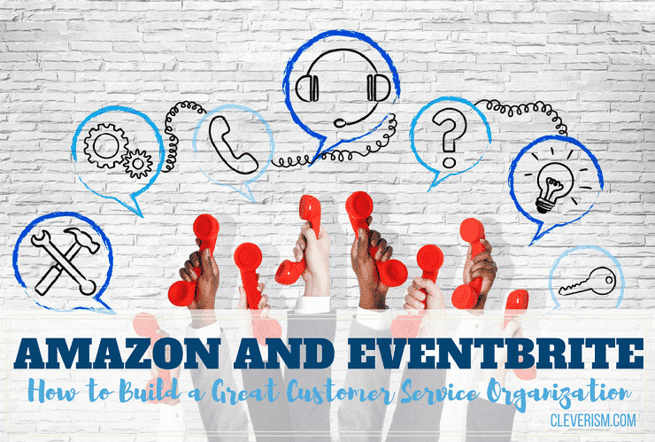 Amazon and Eventbrite: How to Build a Great Customer Service Organization