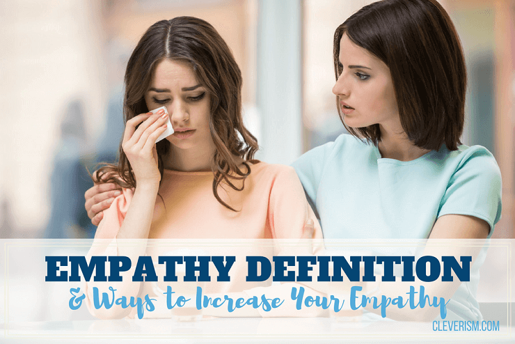 Empathy Definition & Ways to Increase Your Empathy