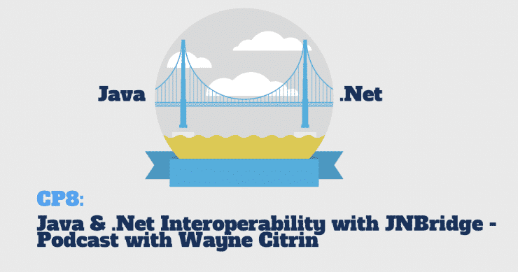 CP8: Podcast with Wayne Citrin from JNBridge about Java and .Net Interoperability