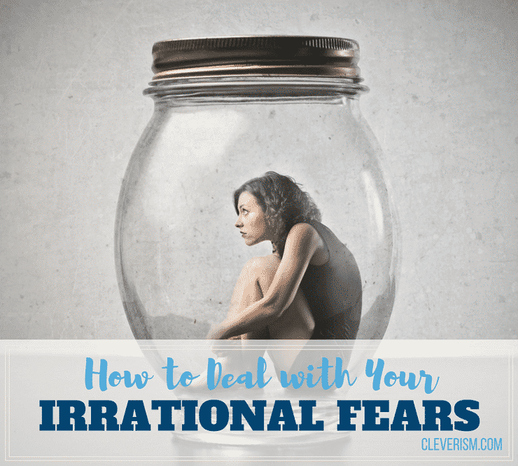 How to Deal with Your Irrational Fears