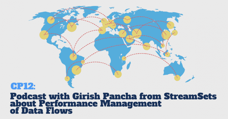 CP12: Podcast with Girish Pancha from StreamSets about Performance Management of Data Flows