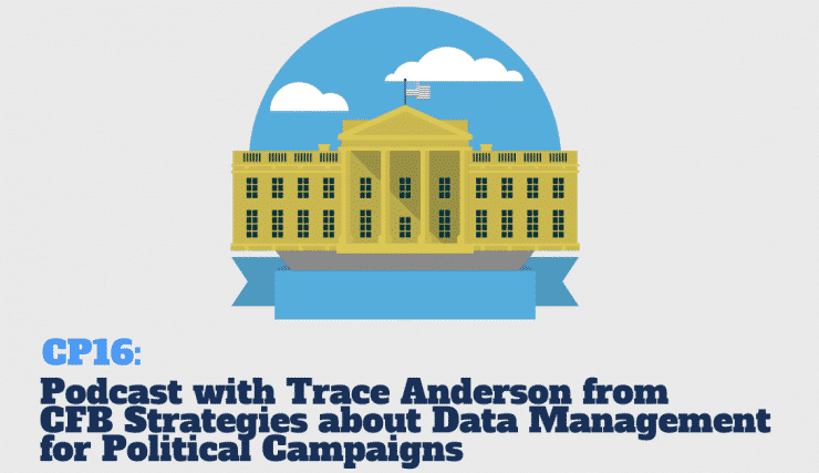 CP16: Podcast with Trace Anderson from CFB Strategies about Data Management for Political Campaigns