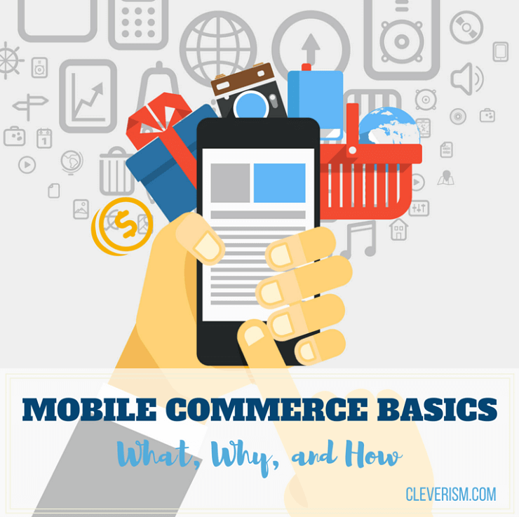 Mobile Commerce Basics: What, Why, and How