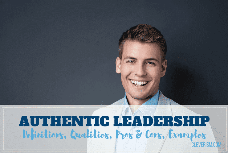 Authentic Leadership Guide: Definitions, Qualities, Pros & Cons, Examples