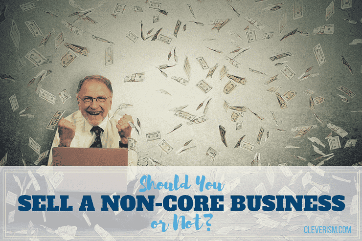 Should You Sell a Non-Core Business or Not?