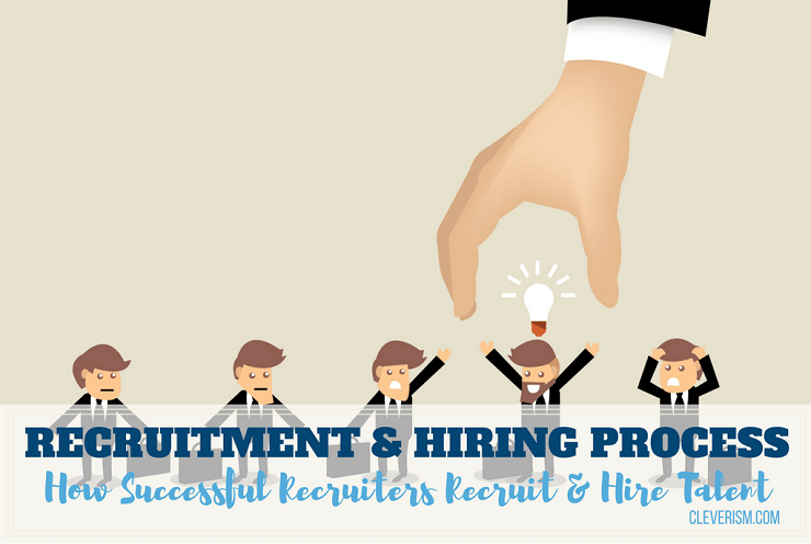 Recruitment and Hiring Process Guide: How Successful Recruiters Recruit and Hire Talent
