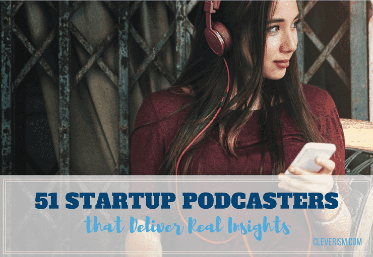 51 Startup Podcasters that Deliver Real Insights