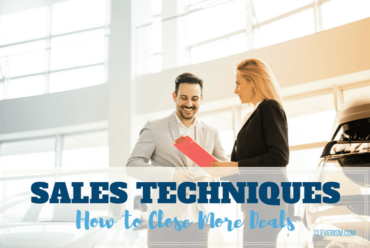 Sales Techniques: How to Close More Deals
