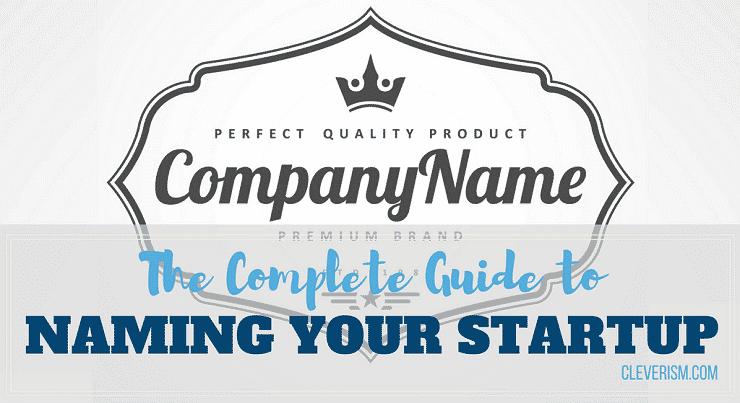 The Complete Guide to Naming Your Startup
