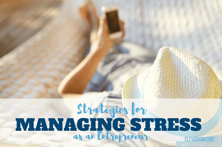 Strategies for Managing Stress as an Entrepreneur