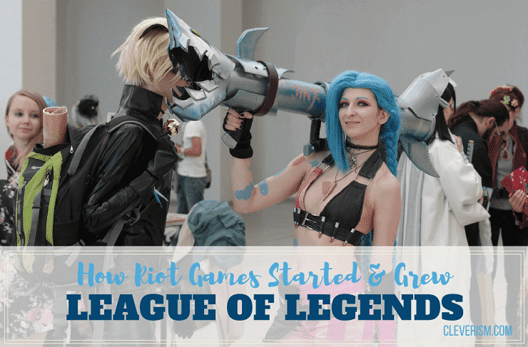 How Riot Games Started and Grew League of Legends