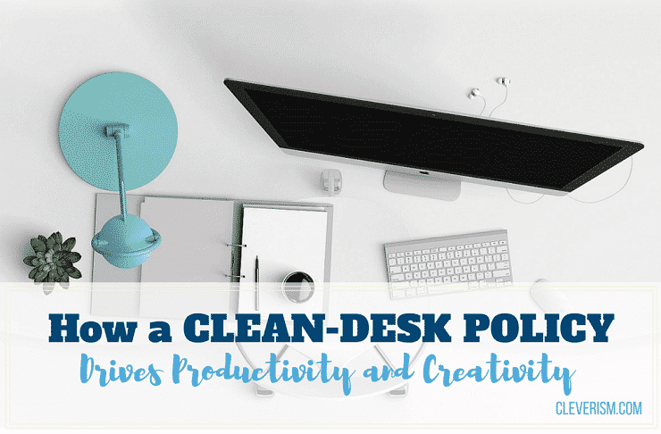 How a Clean-Desk Policy Drives Productivity and Creativity