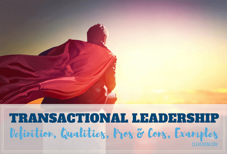 Transactional Leadership Guide: Definition, Qualities, Pros & Cons, Examples