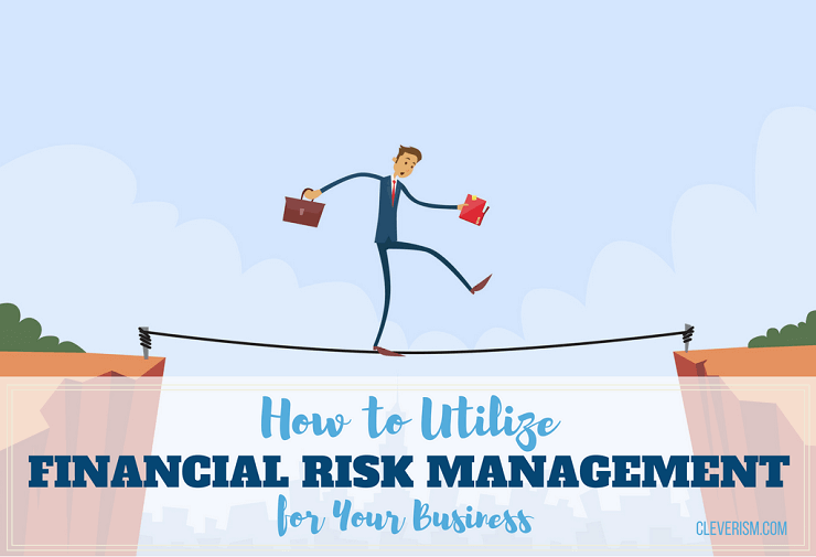 How to Utilize Financial Risk Management for Your Business
