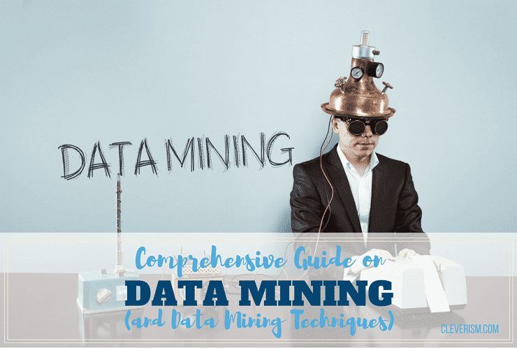 Comprehensive Guide on Data Mining (and Data Mining Techniques)