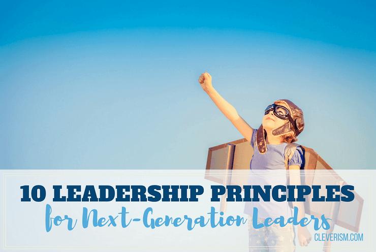 10 Leadership Principles for Next-Generation Leaders