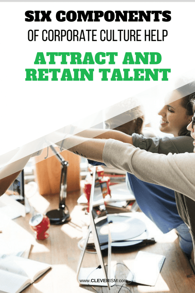 Six Components of Corporate Culture Help Attract And Retain Talent