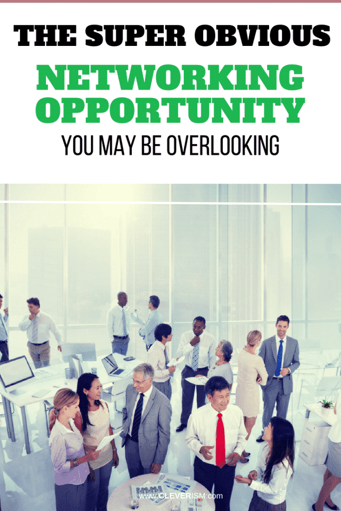 The Super Obvious Networking Opportunity You May Be Overlooking