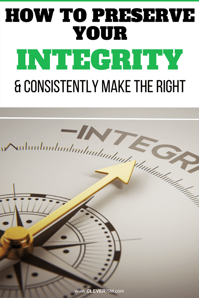 How to Preserve Your Integrity & Consistently Make the Right Choices
