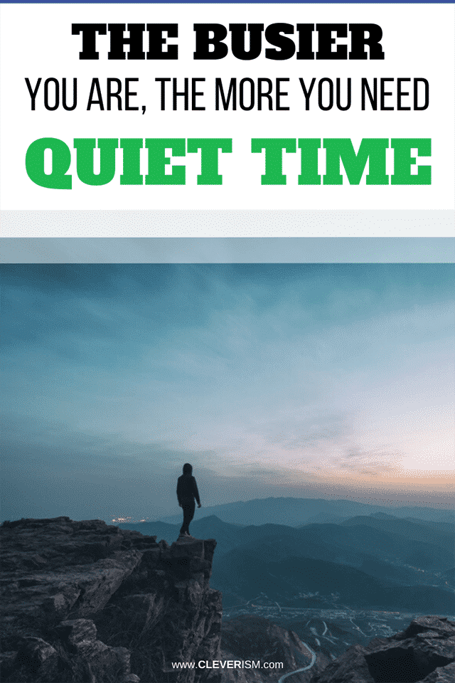 The Busier You Are, the More You Need Quiet Time