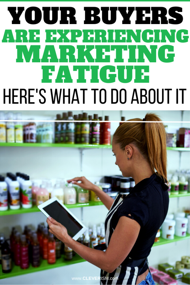 Your Buyers are Experiencing Marketing Fatigue: Here's What to Do About It