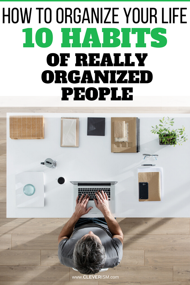 How to Organize Your Life: 10 Habits of Really Organized People