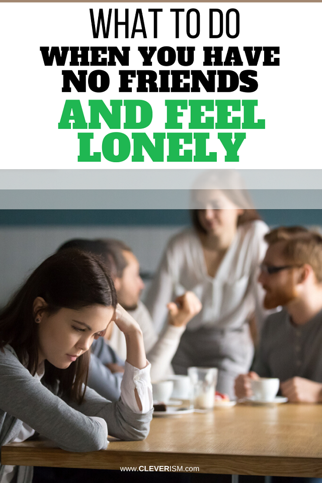 What to Do When You Have No Friends and Feel Lonely