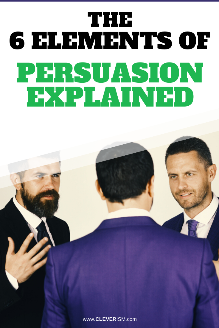 The 6 Elements of Persuasion Explained