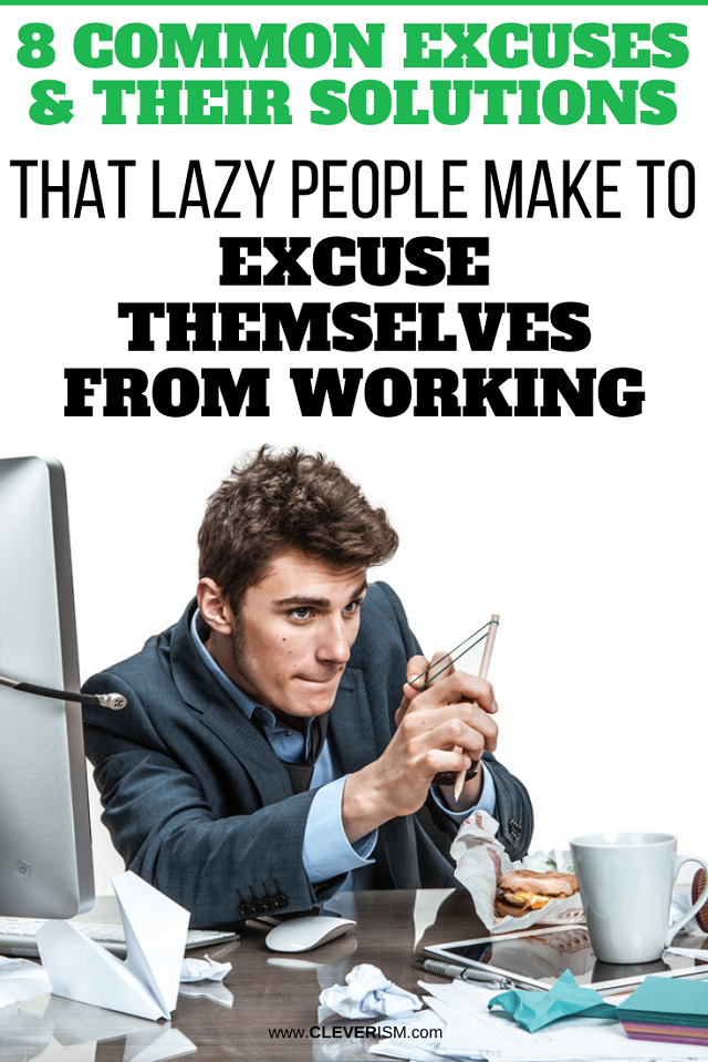 8 Common Excuses & Their Solutions That Lazy People Make to Excuse Themselves from Working