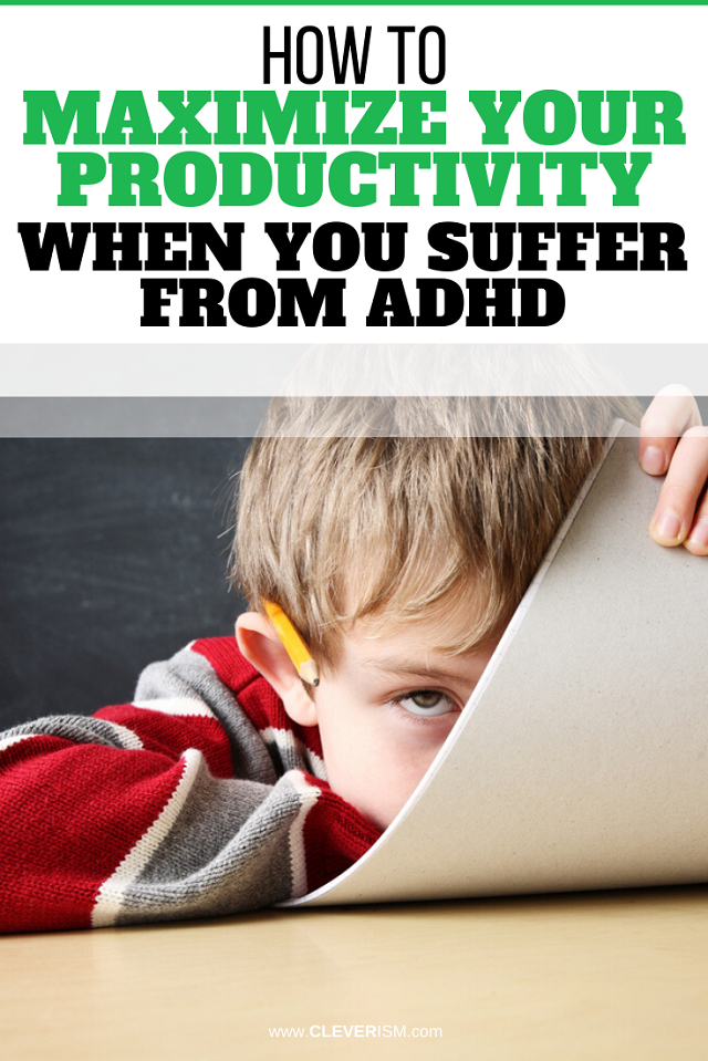 How to Maximize Your Productivity When You Suffer from ADHD