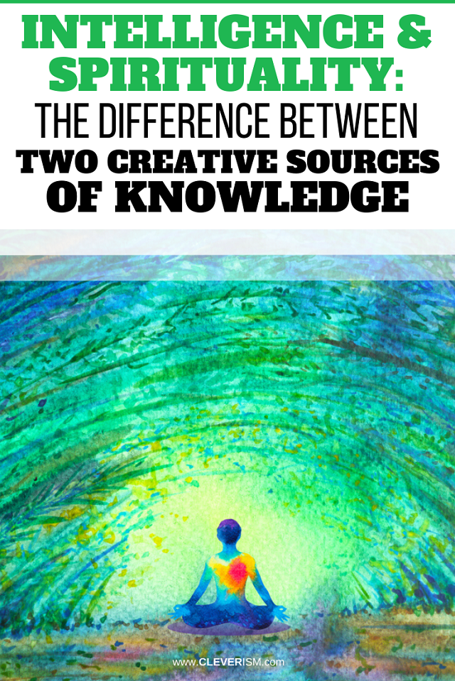 Intelligence and Spirituality: The Difference Between Two Creative Sources of Knowledge
