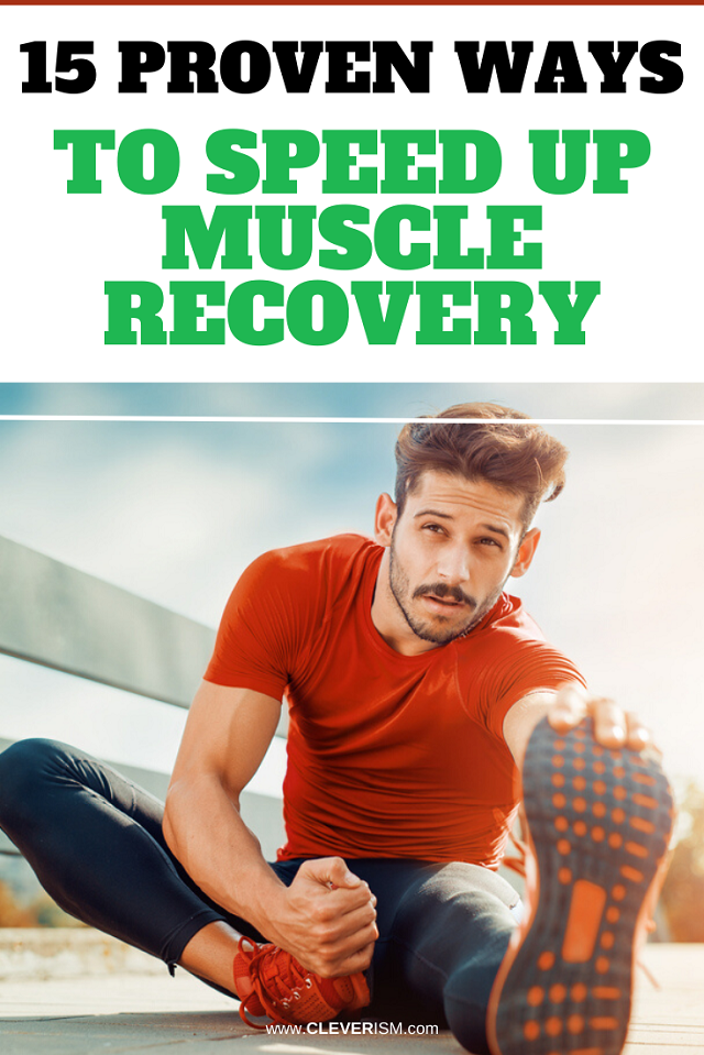 15 Proven Ways To Speed Up Muscle Recovery