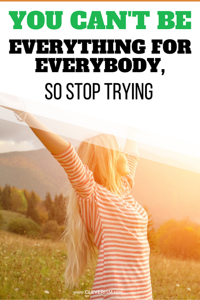 You Can't Be Everything For Everybody So Stop Trying
