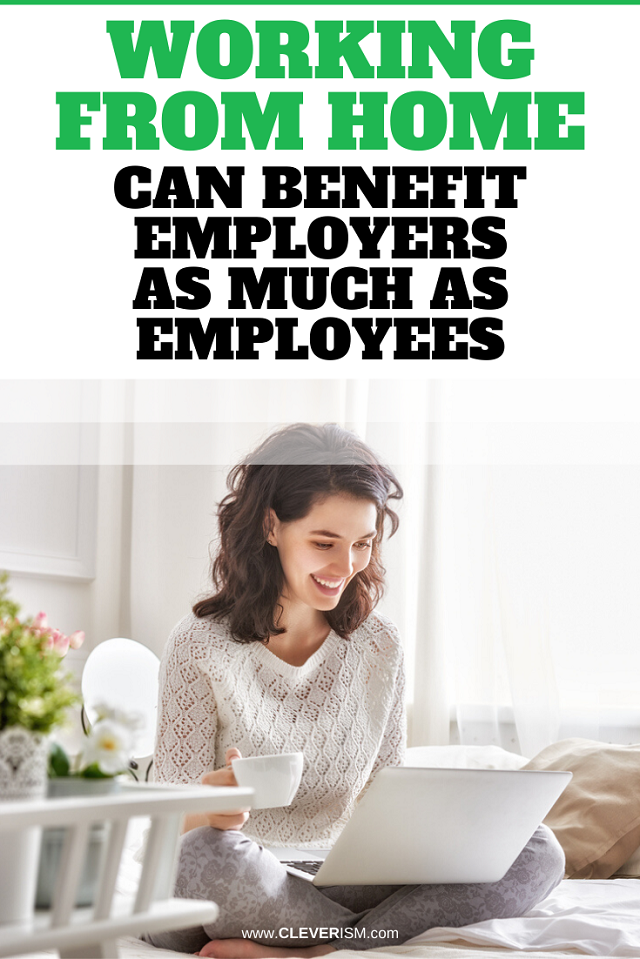 Working From Home Can Benefit Employers As Much As Employees